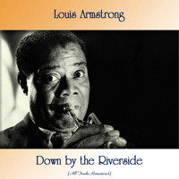 Louis Armstrong - Down by the Riverside (All Tracks Remastered)