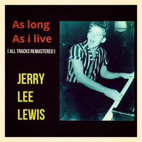 Jerry Lee Lewis - As Long as I Live (All Tracks Remastered)