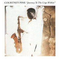 Courtney Pine - Journey To The Urge Within