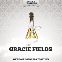 Gracie Fields - We're All Good Pals Together