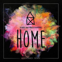 Topic - Home (feat. Nico Santos) (Alle Farben Remix)