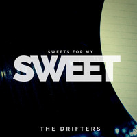 The Drifters - Sweets for My Sweet