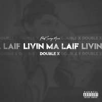 Double X - Livin Ma Laif (Explicit)