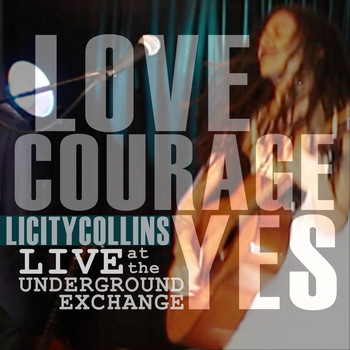 Licity Collins - Love Courage Yes: Live at the Underground Exchange