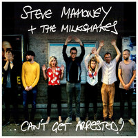 Steve Mahoney & The Milkshakes - Can't Get Arrested! (Explicit)