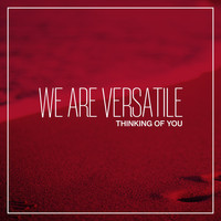 We Are Versatile - Thinking of You