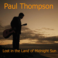 Paul Thompson - Lost in the Land of Midnight Sun