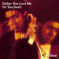 PLESTED - Either You Love Me Or You Don't