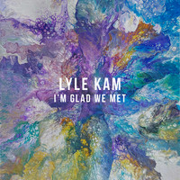Lyle Kam - I'm Glad We Met