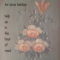 Tor Einar Bekken - Help Us in the Hour of Need