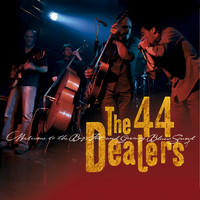 The 44 Dealers - Welcome to the Big Fat and Greasy Blues Sound of the 44 Dealers