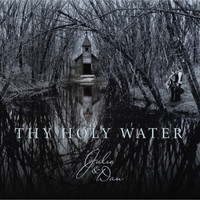 Julie and Dan - Thy Holy Water