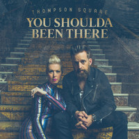 Thompson Square - You Shoulda Been There