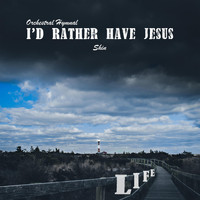 Shin - I'd Rather Have Jesus