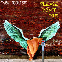 D.B. Rouse - Please Don't Die