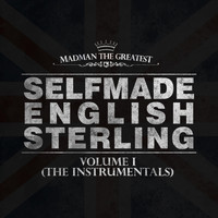 Madman the Greatest - Selfmade English Sterling, Vol. 1 (The Instrumentals)