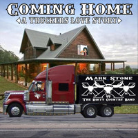 Mark Stone and the Dirty Country Band - Coming Home (A Truckers Love Story)