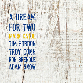 Mark Catoe - A Dream for Two (feat. Tim Gordon, Troy Conn, Ron Brendle & Adam Snow) (Explicit)