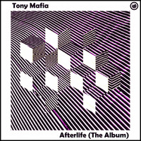 Tony Mafia - Afterlife (The Album)