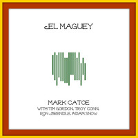 Mark Catoe - El Maguey (feat. Tim Gordon, Troy Conn, Ron Brendle & Adam Snow)