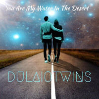 Dulaio Twins - You Are My Water in the Desert
