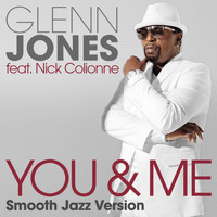 Glenn Jones - You & Me (feat. Nick Colionne) [Smooth Jazz Version]