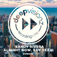 Sandy Rivera - Alright Now, Say Yeah!
