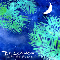 Ted Lennon - Ain't This The Life (feat. Sophie Holt)