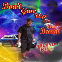 Arlando King - Don't Give up on Your Dream