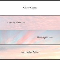 Oliver Coates - John Luther Adams' Canticles of the Sky + Three High Places