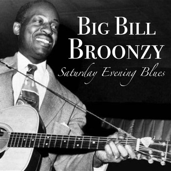 Big Bill Broonzy - Saturday Evening Blues