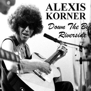 Alexis Korner - Down By The Riverside