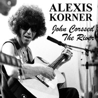 Alexis Korner - John Crossed The River