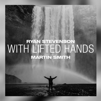 Ryan Stevenson - With Lifted Hands (feat. Martin Smith) (Acoustic)