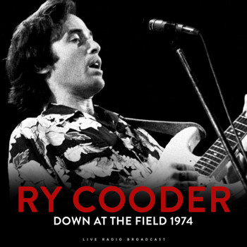 Ry Cooder - Down At The Field 1974 (Live)