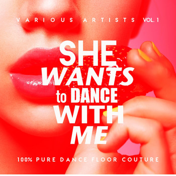 Various Artists - She Wants To Dance With Me (100% Pure Dance Floor Couture), Vol. 1