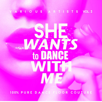 Various Artists - She Wants To Dance With Me (100% Pure Dance Floor Couture), Vol. 3