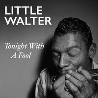 Little Walter - Tonight With A Fool