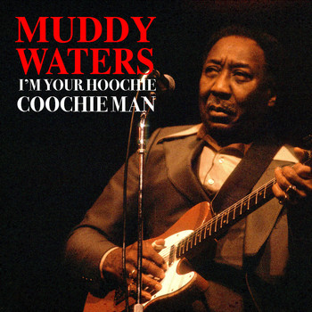 Muddy Waters - I'm Your Hoochie Coochie Man