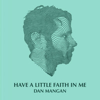 Dan Mangan - Have A Little Faith In Me