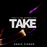 Eddie Fisher - That's The Chance You Take
