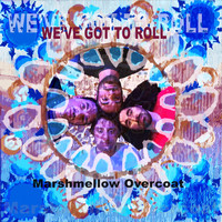 Marshmellow Overcoat - We've Got to Roll