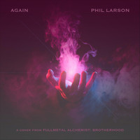 "Phil Larson - Again (From ""Fullmetal Alchemist: Brotherhood"")"