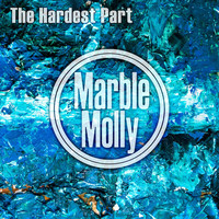 Marble Molly - The Hardest Part