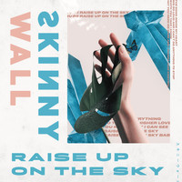 Skinny Wall - Raise Up on the Sky