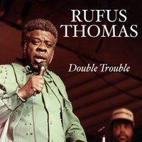 Rufus Thomas - Double Trouble