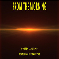 Morten Langrind - From the Morning (feat. Ine Skancke)