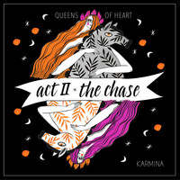 Karmina - Act II: The Chase (Queens of Heart)