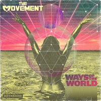 The Movement - Ways Of The World (Explicit)