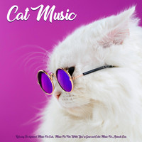 Cat Music, Music For Cats, Music for Pets - Cat Music: Relaxing Background Music For Cats, Music For Pets While You're Gone and Calm Music For Animals Ears